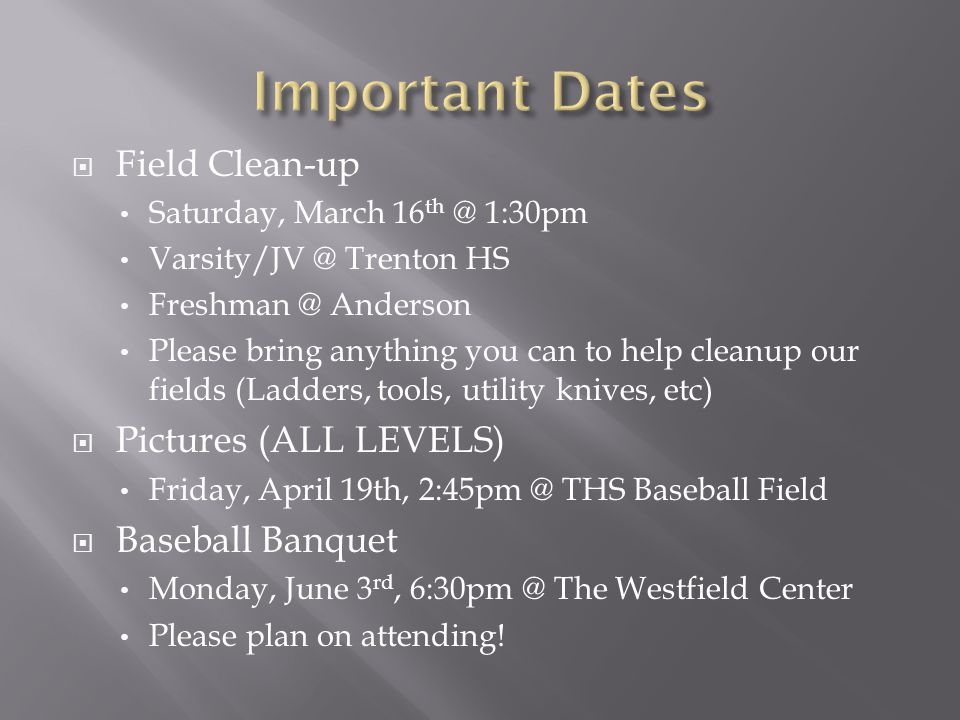  Field Clean-up Saturday, March 16 th @ 1:30pm Varsity/JV @ Trenton HS Freshman @ Anderson Please bring anything you can to help cleanup our fields (
