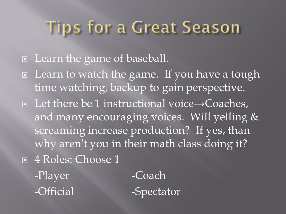  Learn the game of baseball.  Learn to watch the game.