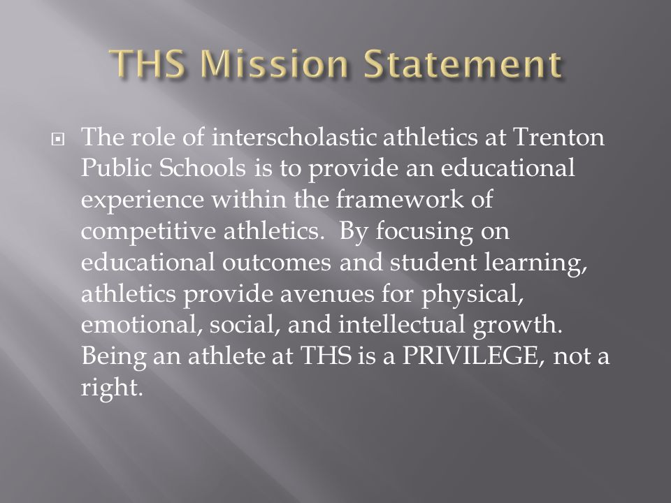  The role of interscholastic athletics at Trenton Public Schools is to provide an educational experience within the framework of competitive athletics.