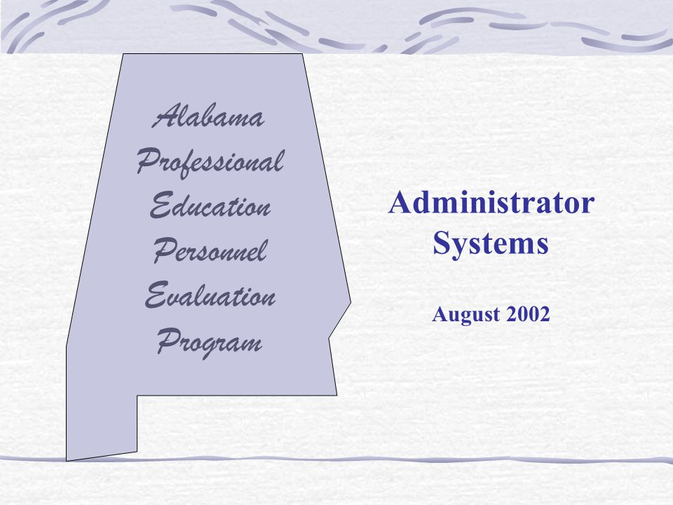 Alabama Professional Education Personnel Evaluation Program Administrator Systems August 2002