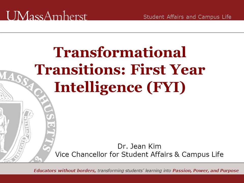 Student Affairs and Campus Life Educators without borders, transforming students' learning into Passion, Power, and Purpose Dr. Jean Kim Vice Chancell