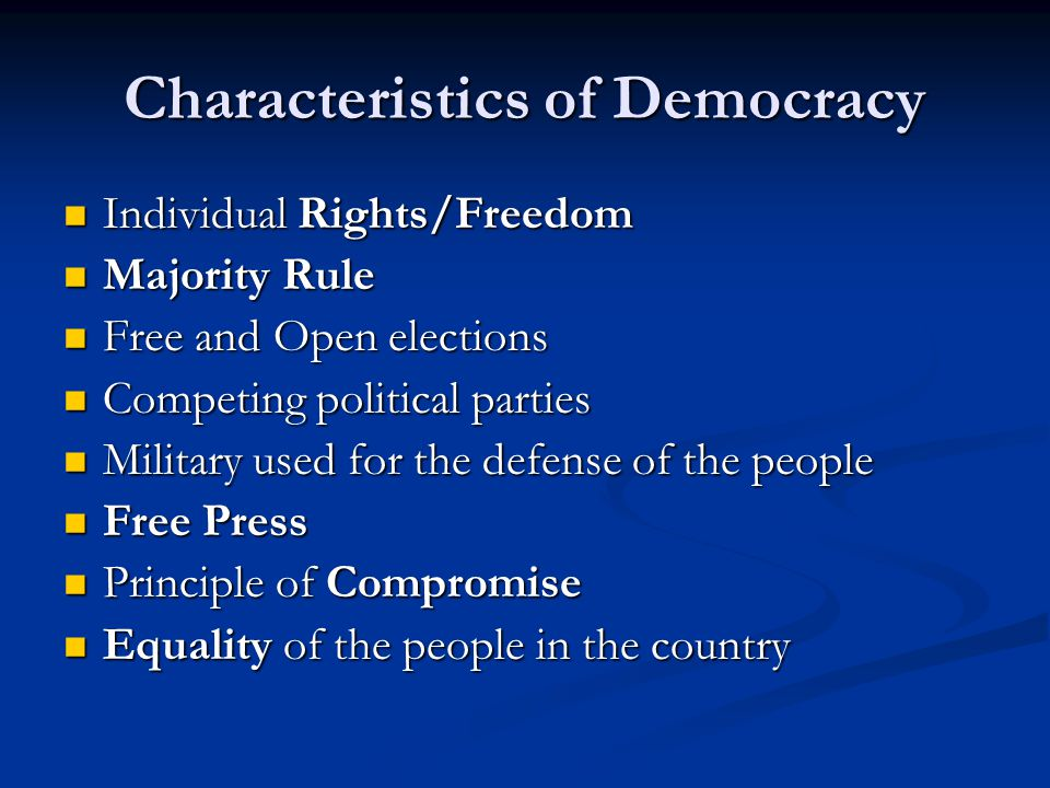Characteristics of Democracy Individual Rights/Freedom Individual Rights/Freedom Majority Rule Majority Rule Free and Open elections Free and Open ele