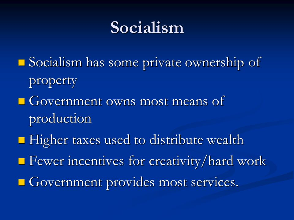 Socialism Socialism has some private ownership of property Socialism has some private ownership of property Government owns most means of production G