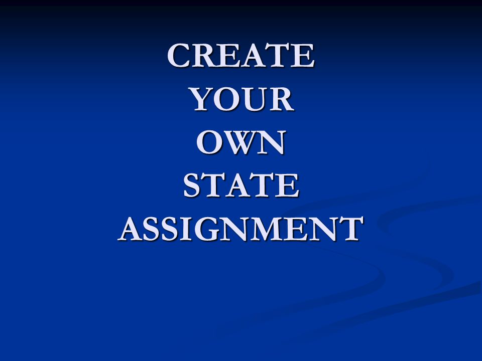 CREATE YOUR OWN STATE ASSIGNMENT