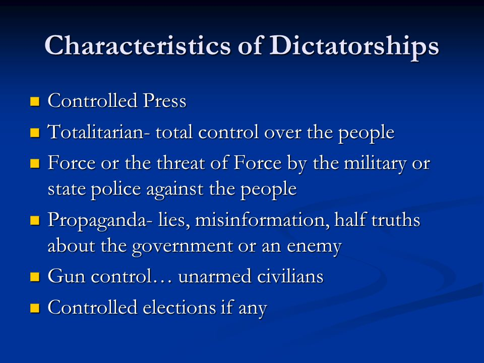 Characteristics of Dictatorships Controlled Press Controlled Press Totalitarian- total control over the people Totalitarian- total control over the pe