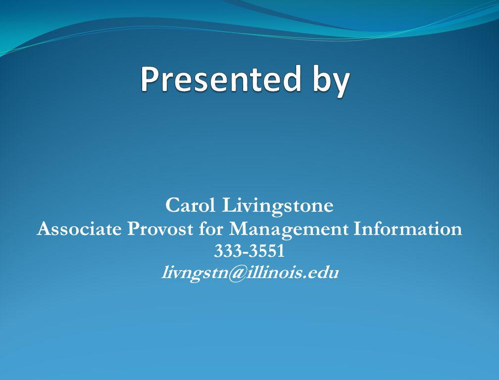 Carol Livingstone Associate Provost for Management Information 333-3551 livngstn@illinois.edu