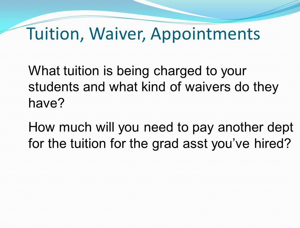 Tuition, Waiver, Appointments What tuition is being charged to your students and what kind of waivers do they have.