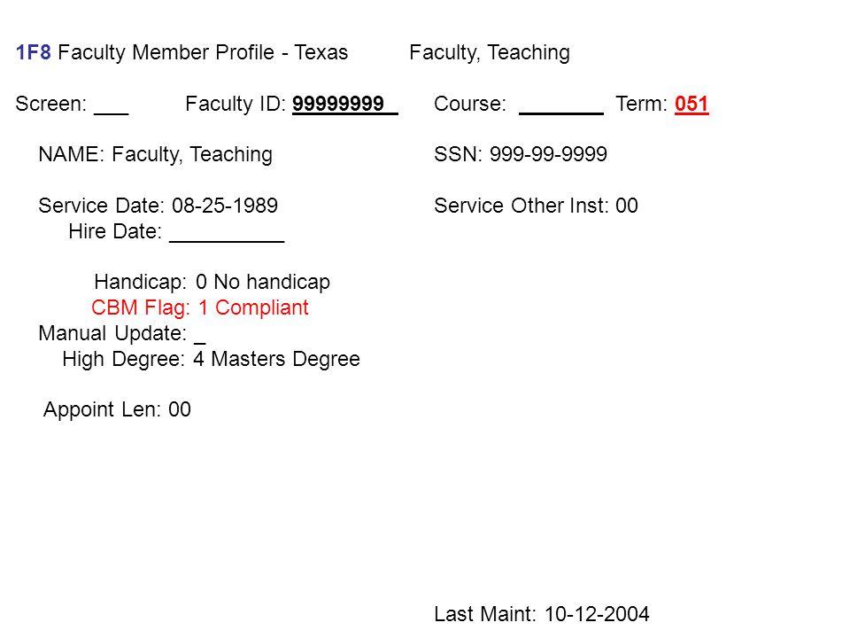 1F8 Faculty Member Profile - Texas Faculty, Teaching Screen: ___ Faculty ID: 99999999 Course: Term: 051 NAME: Faculty, Teaching SSN: 999-99-9999 Servi