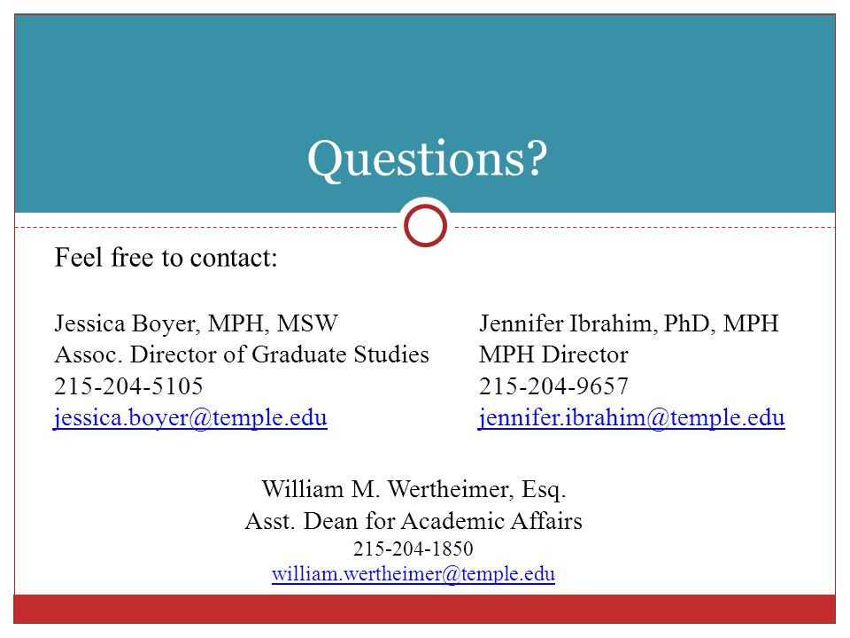 Questions? Feel free to contact: Jessica Boyer, MPH, MSWJennifer Ibrahim, PhD, MPH Assoc. Director of Graduate StudiesMPH Director 215-204-5105215-204