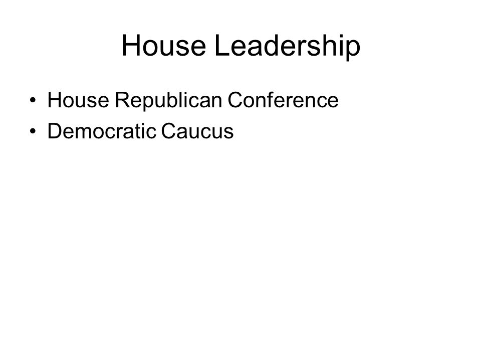 House Leadership House Republican Conference Democratic Caucus