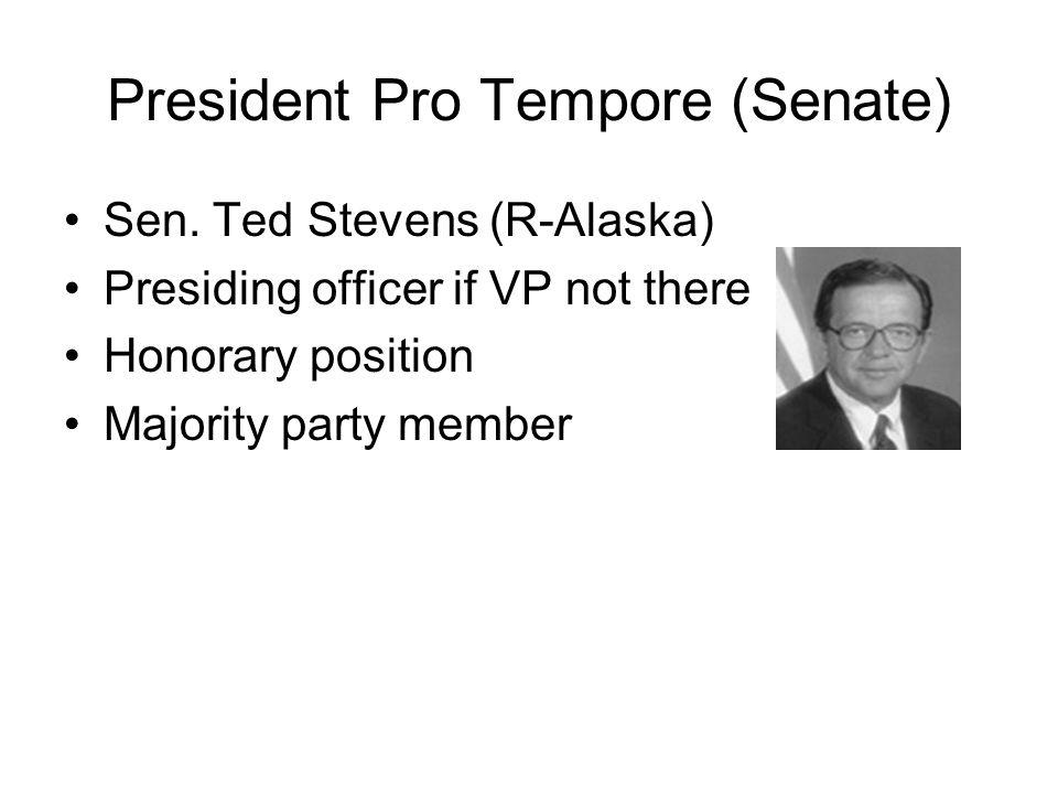 President Pro Tempore (Senate) Sen. Ted Stevens (R-Alaska) Presiding officer if VP not there Honorary position Majority party member
