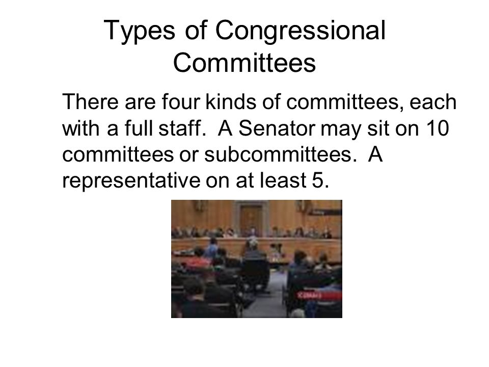 Types of Congressional Committees There are four kinds of committees, each with a full staff.