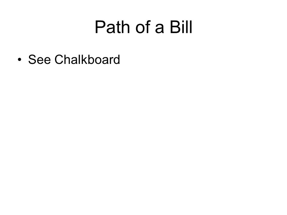 Path of a Bill See Chalkboard