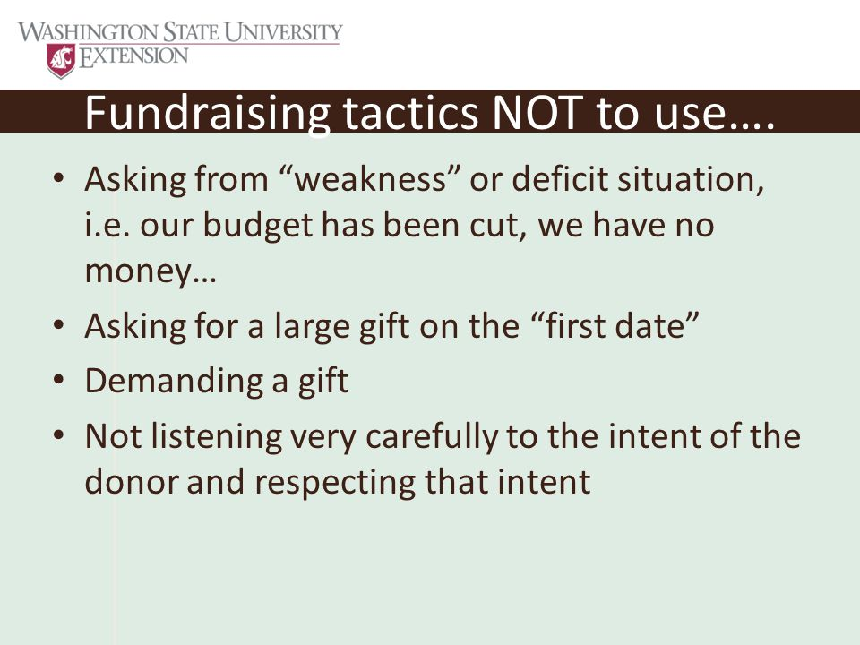 Fundraising tactics NOT to use…. Asking from weakness or deficit situation, i.e.