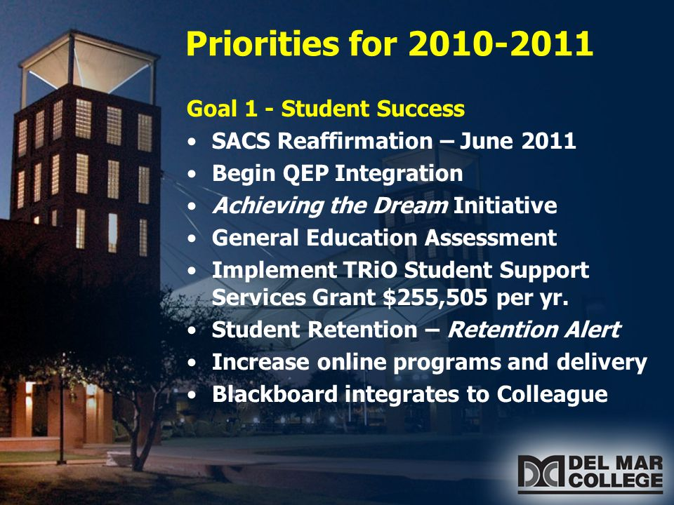 Priorities for 2010-2011 Goal 2 – Operational Resources Energy savings – chilled water system Thermal storage tanks, Recycling program Begin Construction on Drama & Music/Fine Arts Buildings Facilities Master Plan New Online Master Calendar Resource Diversification