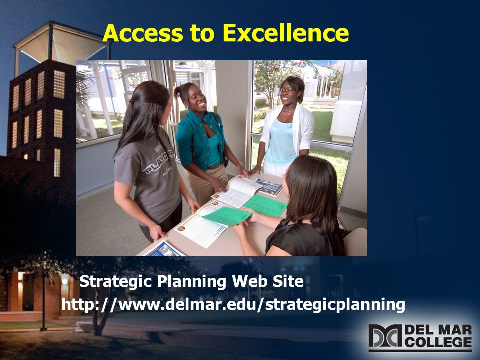 Access to Excellence Strategic Planning Web Site http://www.delmar.edu/strategicplanning