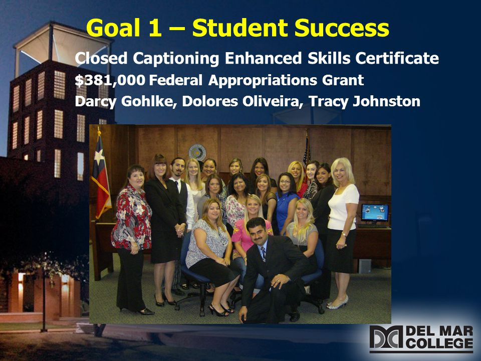 Goal 1 – Student Success GeoTech National Science Foundation Center of Excellence – Phil Davis $1.25 M annually & $500 K impact locally Trained over 500 educators & staff