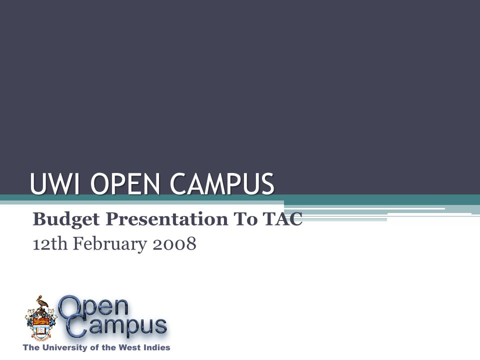 UWI OPEN CAMPUS Budget Presentation To TAC 12th February 2008