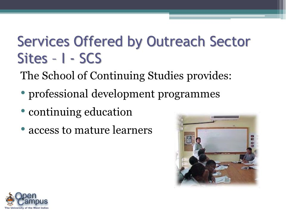 Services Offered by Outreach Sector Sites – I - SCS The School of Continuing Studies provides: professional development programmes continuing educatio