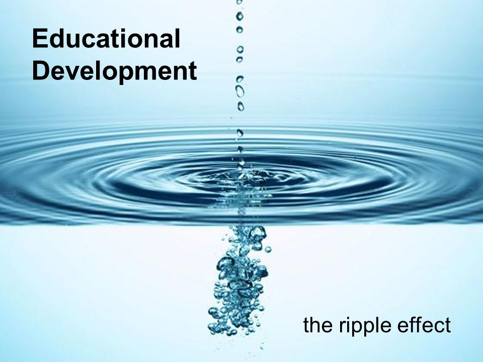 Educational Development the ripple effect