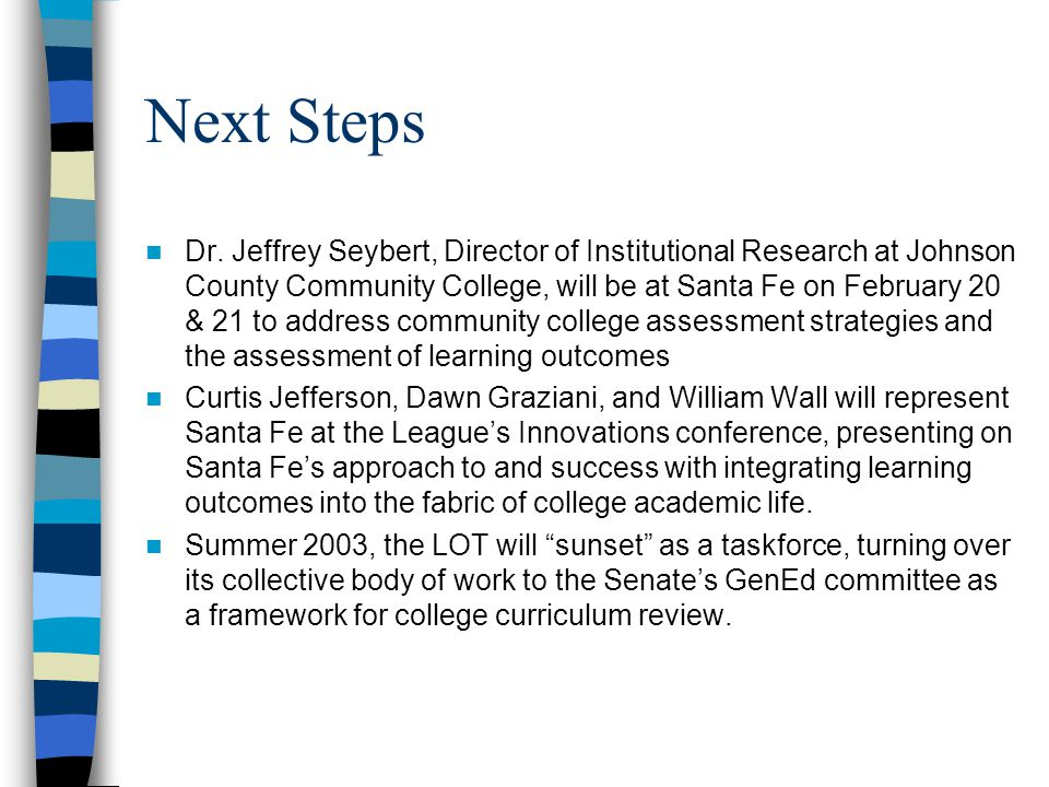 Next Steps Dr. Jeffrey Seybert, Director of Institutional Research at Johnson County Community College, will be at Santa Fe on February 20 & 21 to add