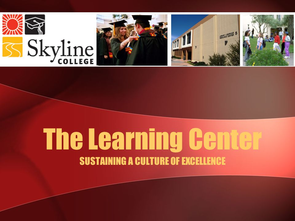 The Learning Center SUSTAINING A CULTURE OF EXCELLENCE