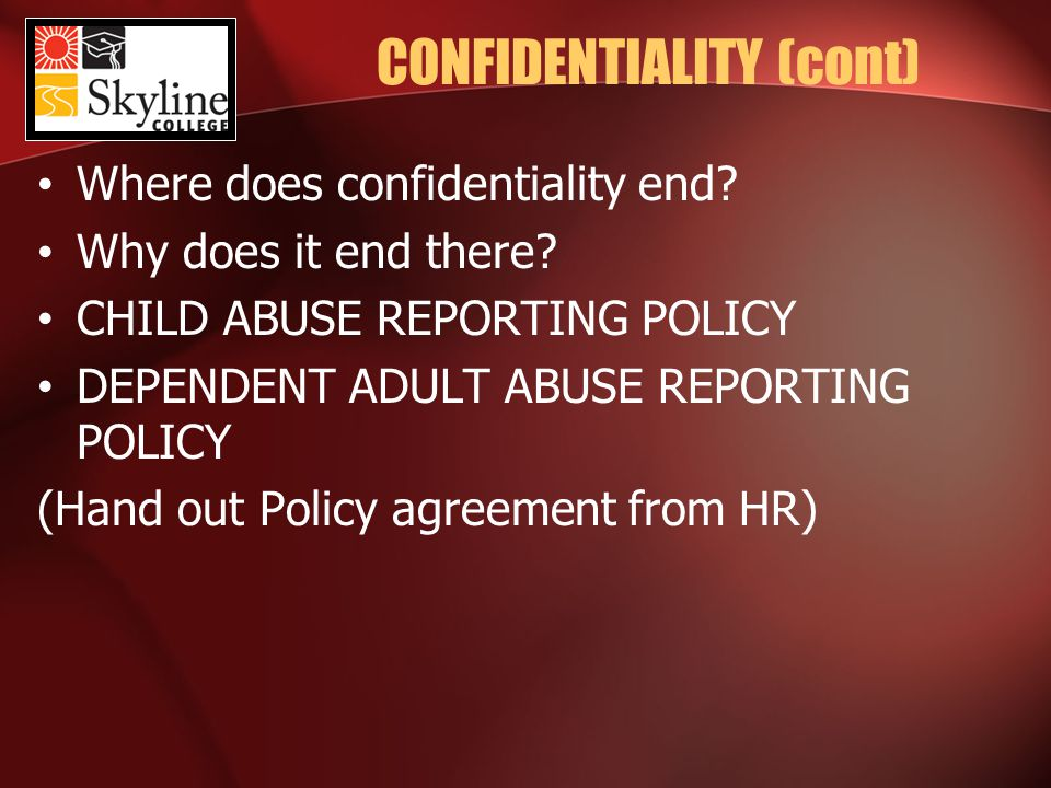 CONFIDENTIALITY (cont) Where does confidentiality end.
