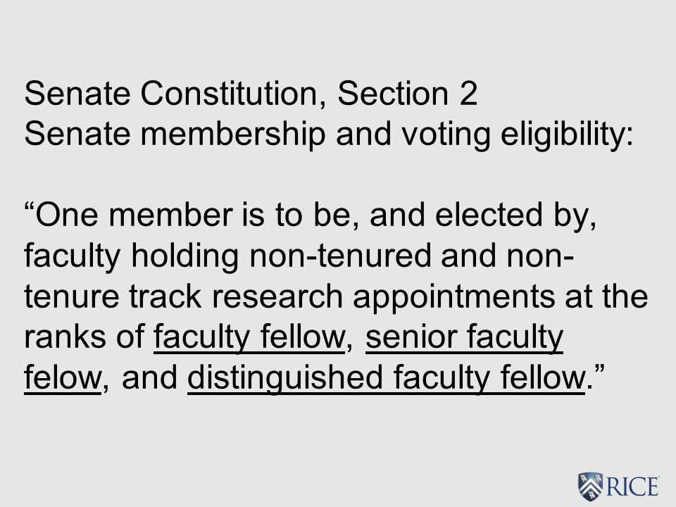 Senate Constitution, Section 2 Senate membership and voting eligibility: One member is to be, and elected by, faculty holding non-tenured and non- tenure track research appointments at the ranks of faculty fellow, senior faculty felow, and distinguished faculty fellow.