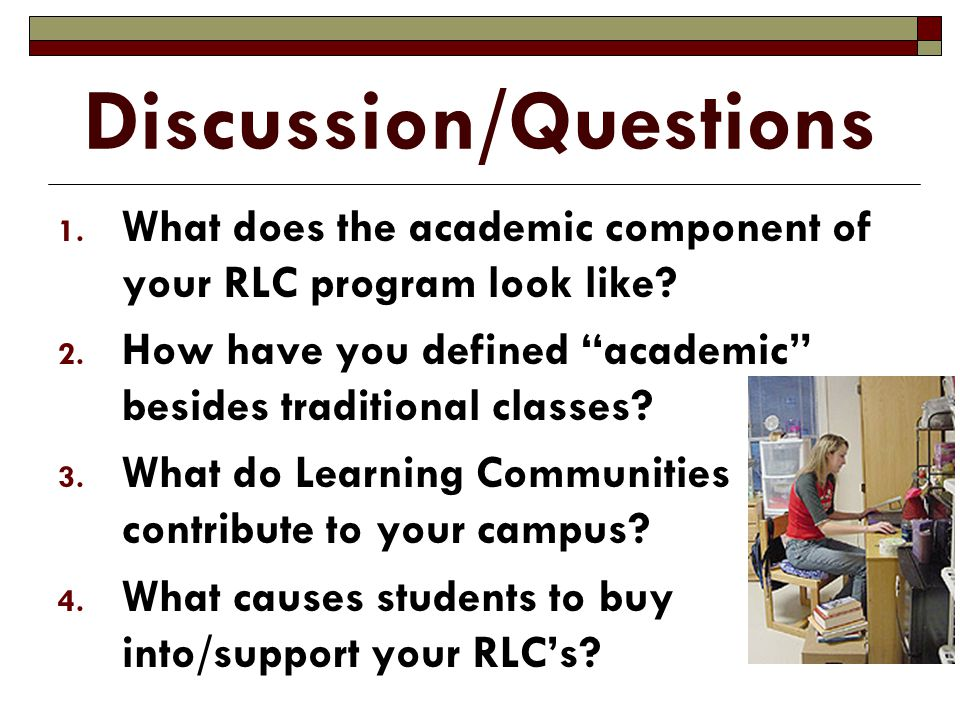 Discussion/Questions 1. What does the academic component of your RLC program look like.