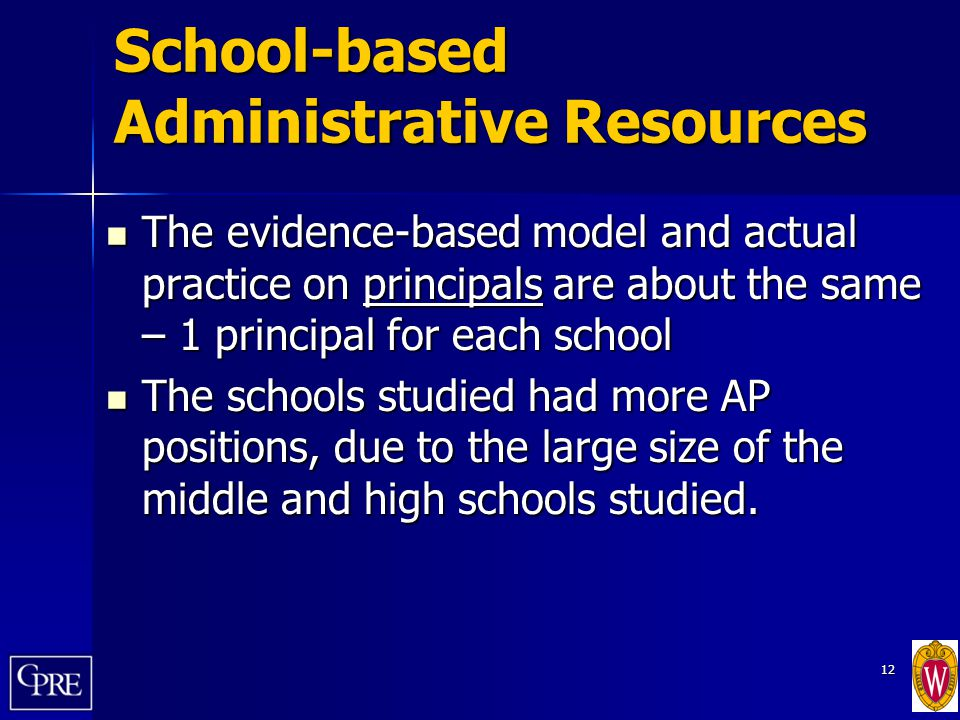 12 School-based Administrative Resources The evidence-based model and actual practice on principals are about the same – 1 principal for each school T