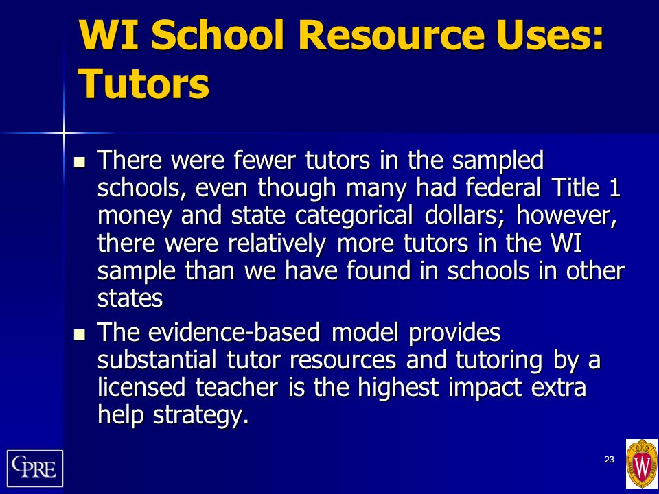 23 WI School Resource Uses: Tutors There were fewer tutors in the sampled schools, even though many had federal Title 1 money and state categorical do