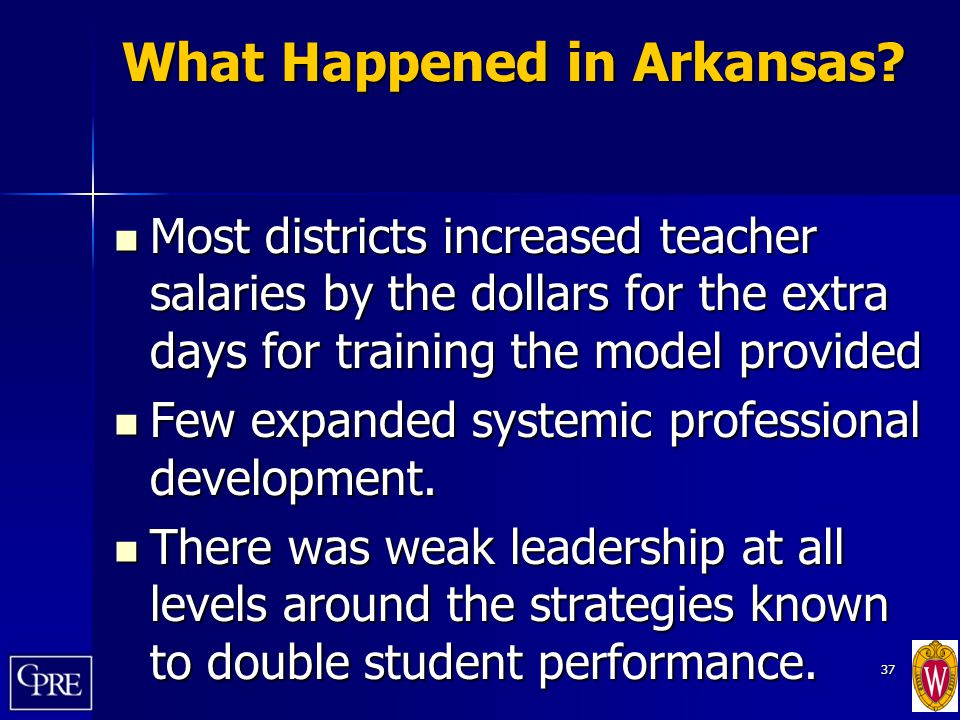 37 What Happened in Arkansas? Most districts increased teacher salaries by the dollars for the extra days for training the model provided Most distric