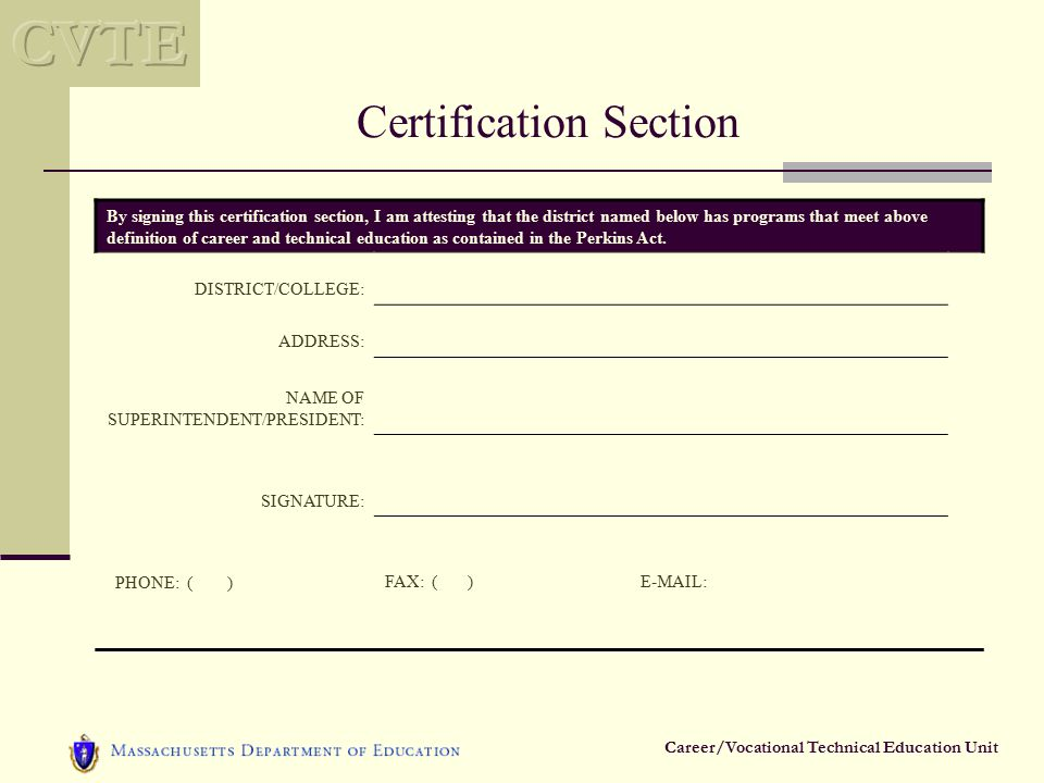 Career/Vocational Technical Education Unit Certification Section By signing this certification section, I am attesting that the district named below has programs that meet above definition of career and technical education as contained in the Perkins Act.