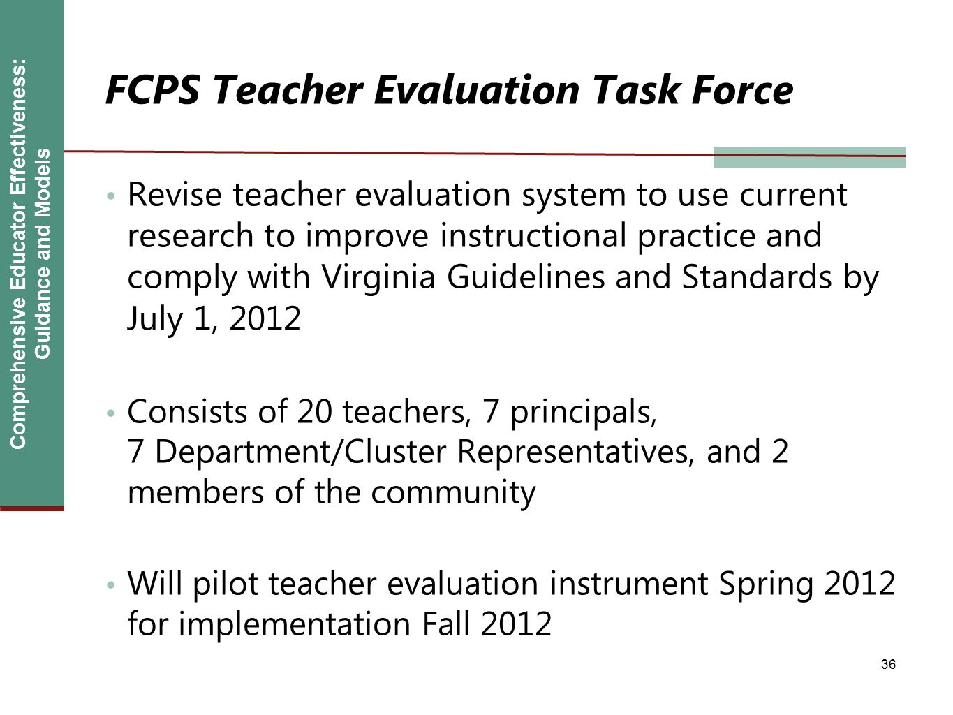 Comprehensive Educator Effectiveness: Guidance and Models FCPS Teacher Evaluation Task Force Revise teacher evaluation system to use current research