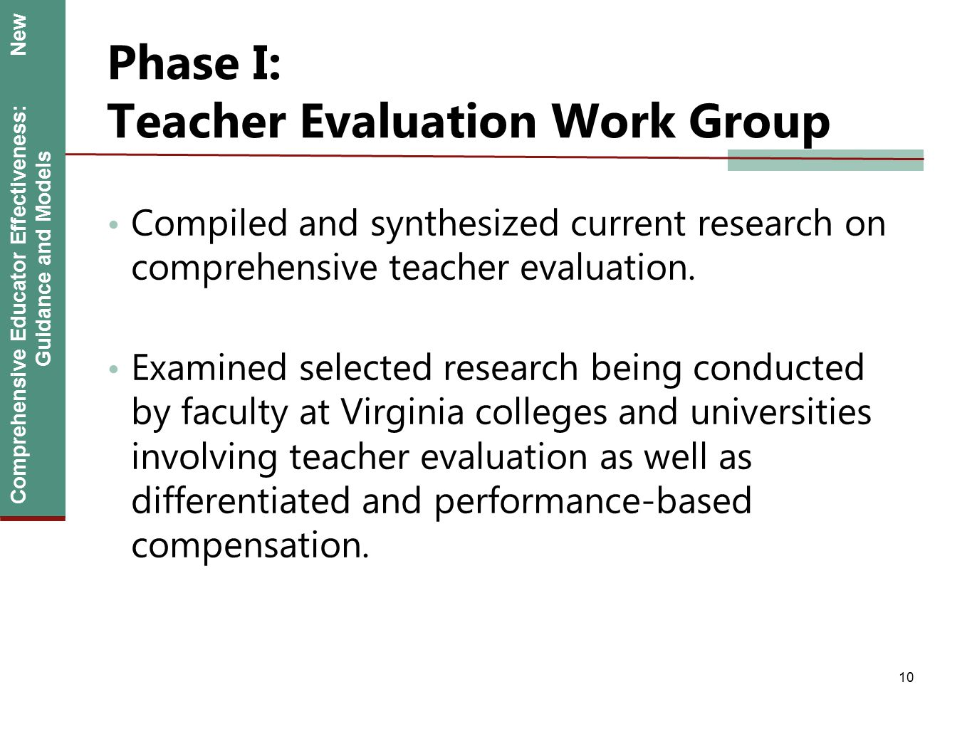 Comprehensive Educator Effectiveness: New Guidance and Models Phase I: Teacher Evaluation Work Group Compiled and synthesized current research on comp
