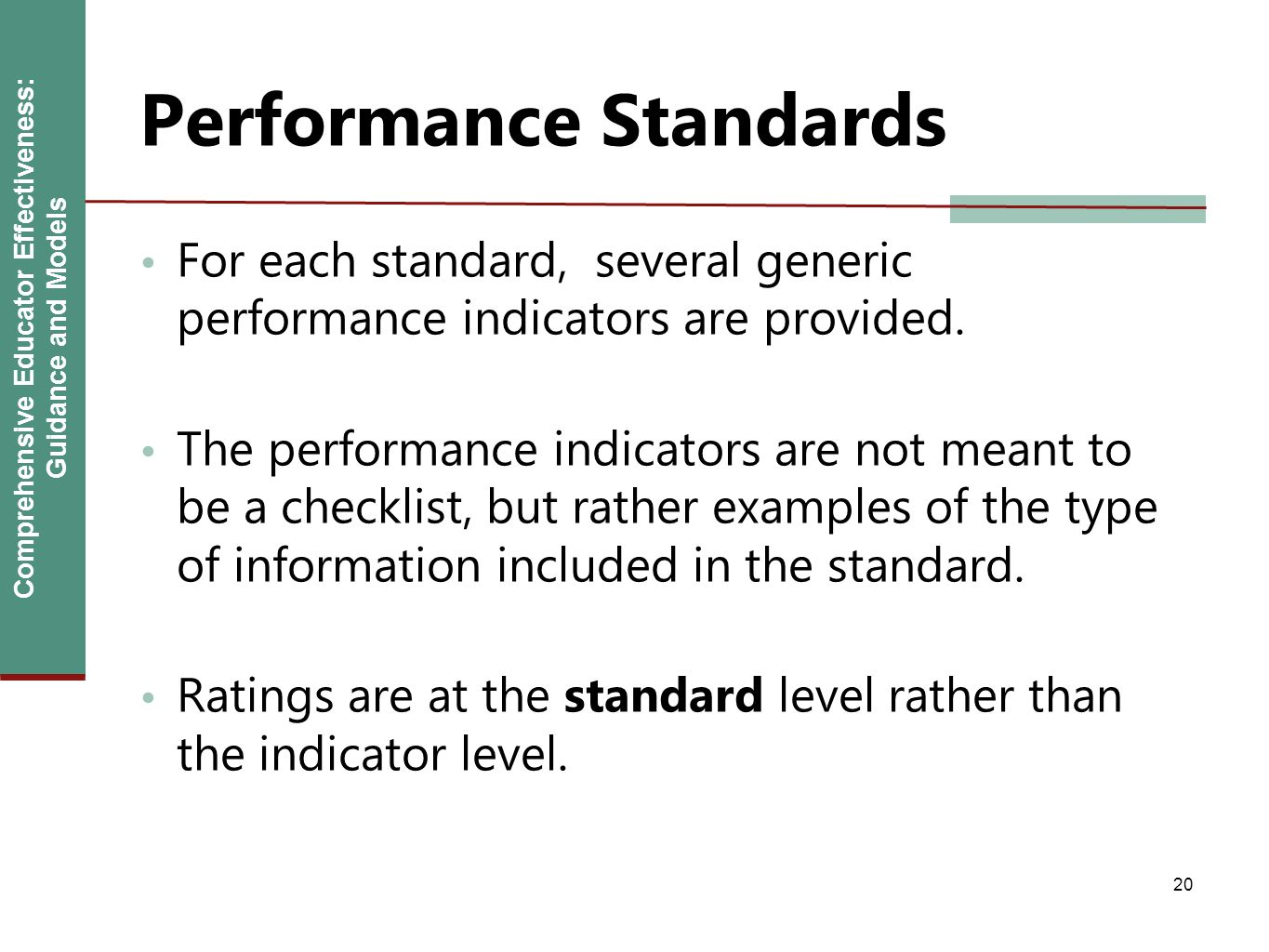 Comprehensive Educator Effectiveness: Guidance and Models Performance Standards For each standard, several generic performance indicators are provided