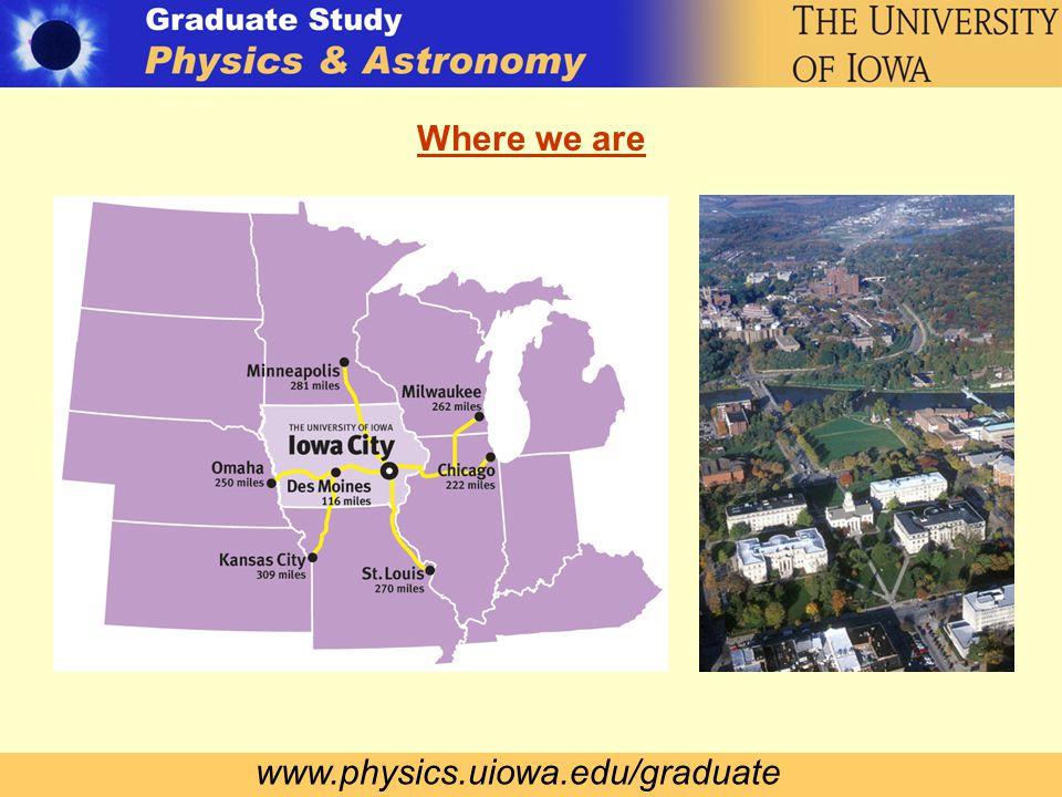 www.physics.uiowa.edu/graduate Where we are