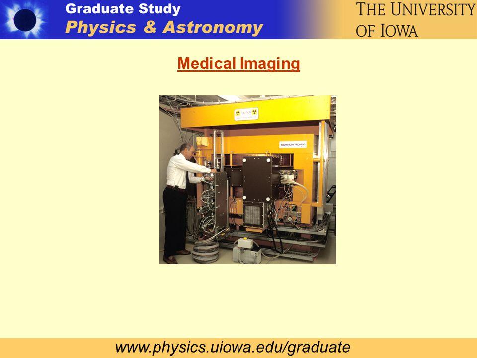 www.physics.uiowa.edu/graduate Medical Imaging