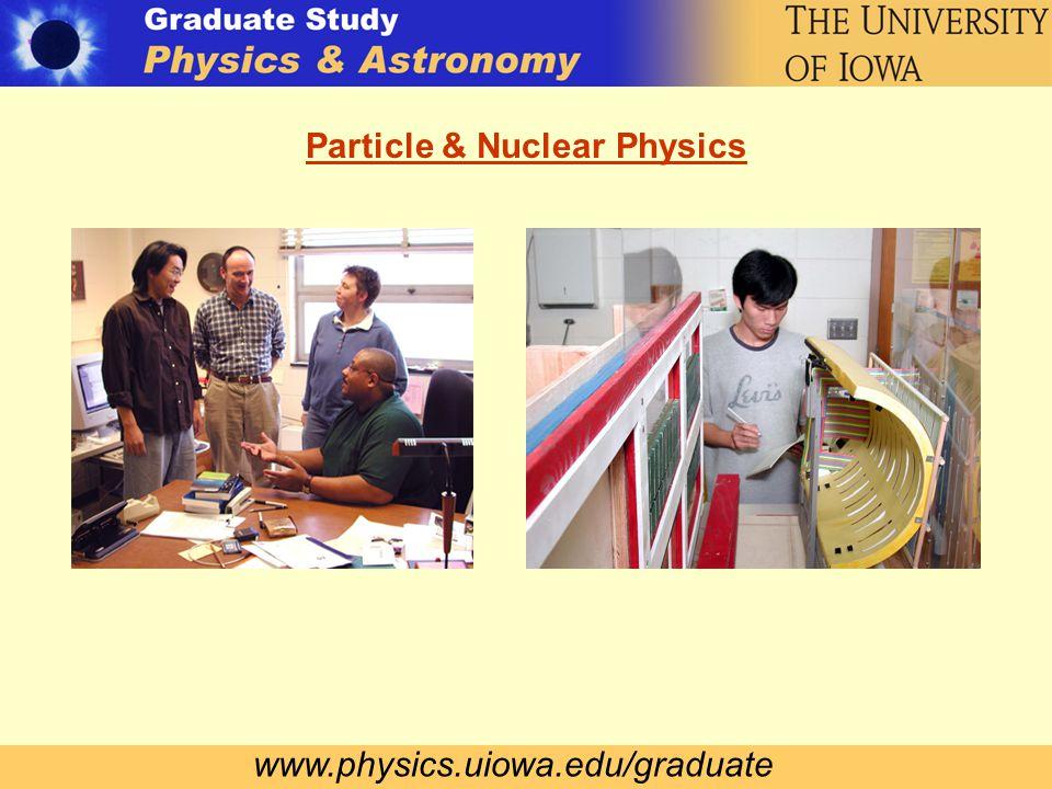 www.physics.uiowa.edu/graduate Particle & Nuclear Physics
