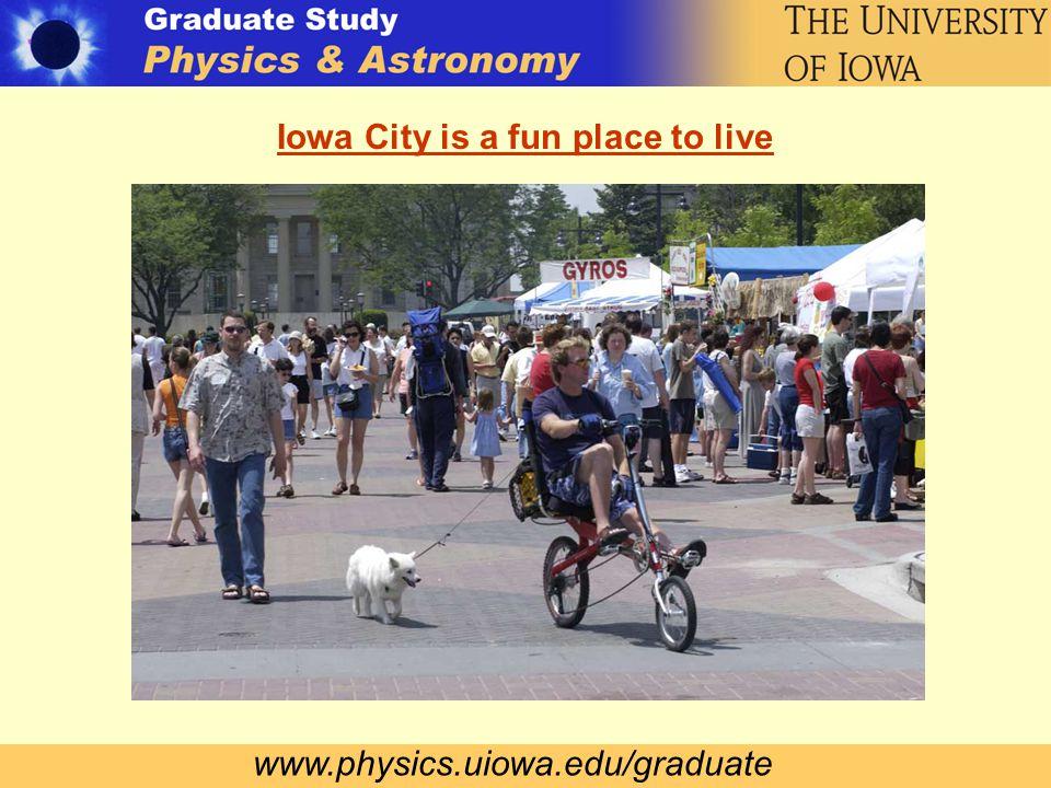 www.physics.uiowa.edu/graduate Iowa City is a fun place to live