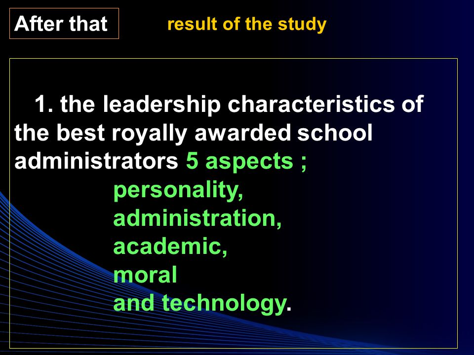 1. the leadership characteristics of the best royally awarded school administrators 5 aspects ; personality, administration, academic, moral and techn