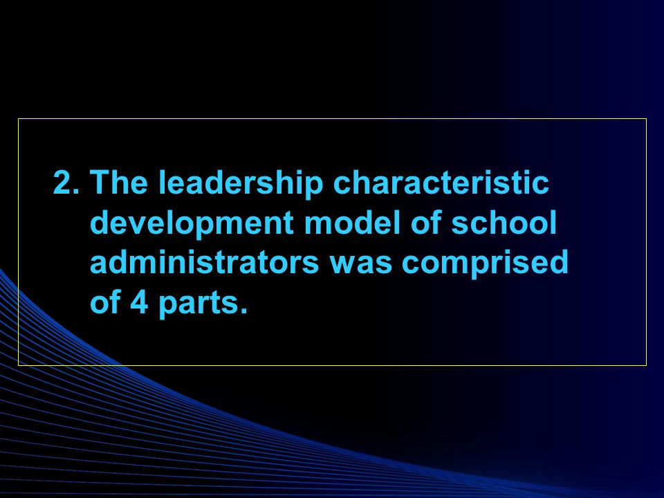 2. The leadership characteristic development model of school administrators was comprised of 4 parts.
