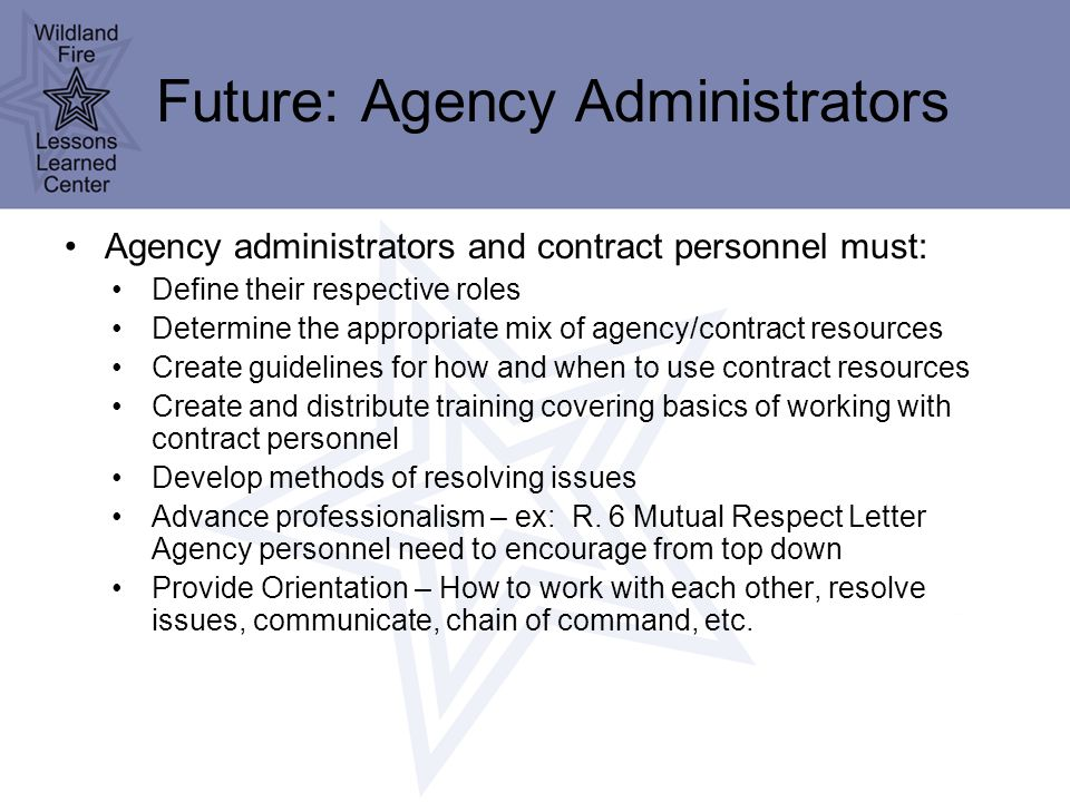 Agency administrators and contract personnel must: Define their respective roles Determine the appropriate mix of agency/contract resources Create guidelines for how and when to use contract resources Create and distribute training covering basics of working with contract personnel Develop methods of resolving issues Advance professionalism – ex: R.
