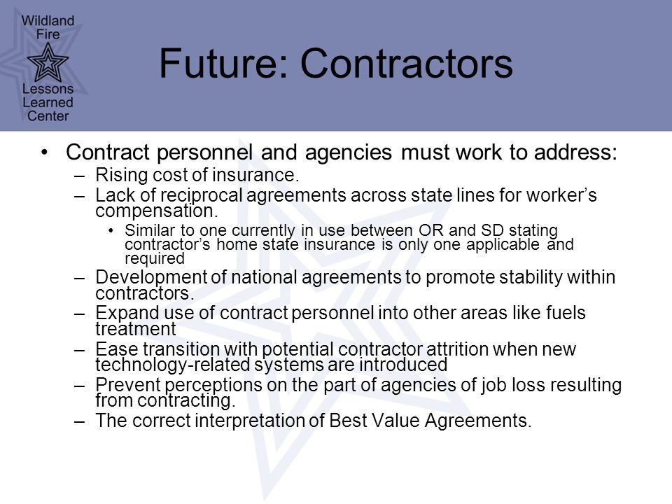 Future: Contractors Contract personnel and agencies must work to address: –Rising cost of insurance.