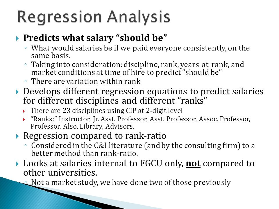  Predicts what salary should be ◦ What would salaries be if we paid everyone consistently, on the same basis.