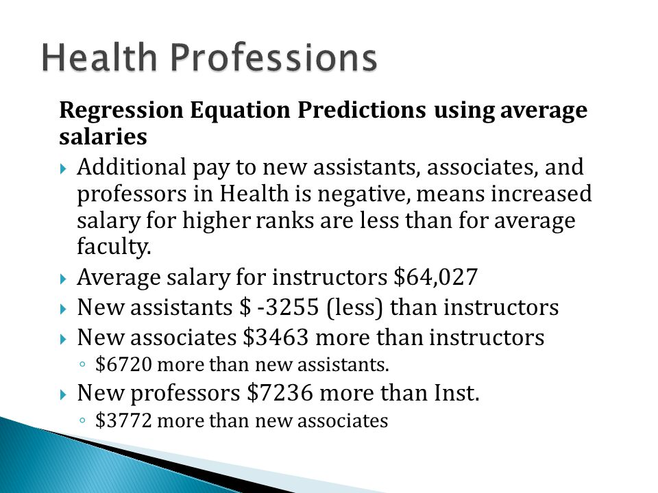 Regression Equation Predictions using average salaries  Additional pay to new assistants, associates, and professors in Health is negative, means increased salary for higher ranks are less than for average faculty.