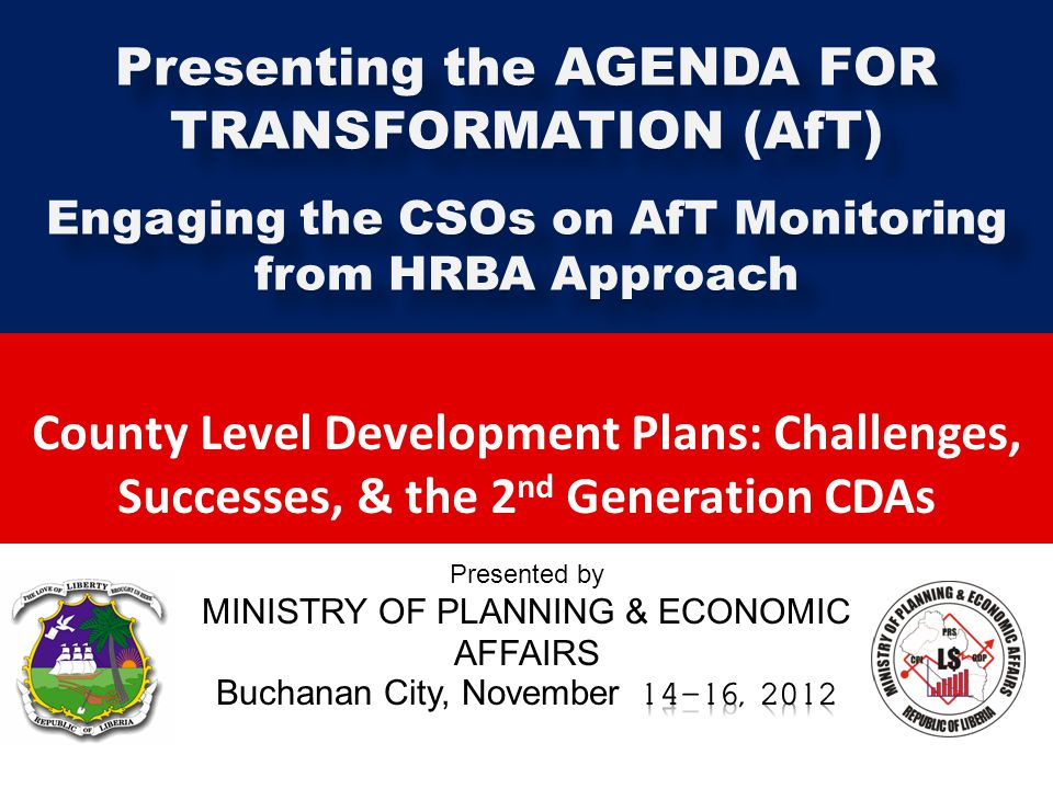 County Level Development Plans: Challenges, Successes, & the 2 nd Generation CDAs Presenting the AGENDA FOR TRANSFORMATION (AfT) Engaging the CSOs on AfT Monitoring from HRBA Approach Presenting the AGENDA FOR TRANSFORMATION (AfT) Engaging the CSOs on AfT Monitoring from HRBA Approach
