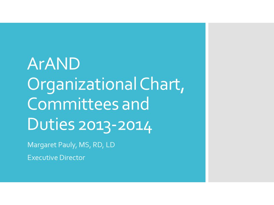 ArAND Organizational Chart, Committees and Duties 2013-2014 Margaret Pauly, MS, RD, LD Executive Director