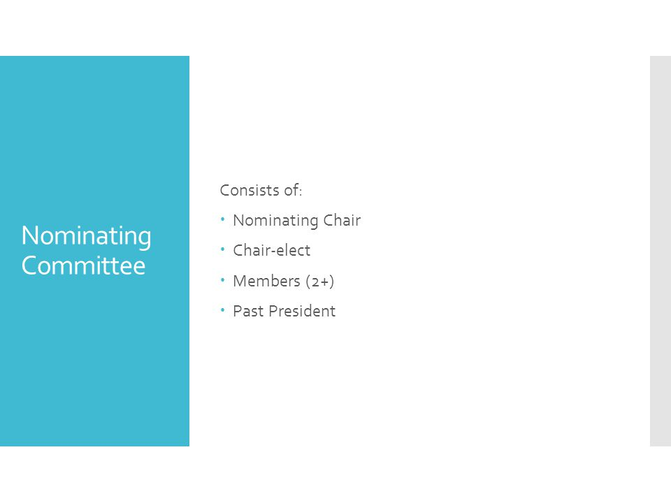 Nominating Committee Consists of:  Nominating Chair  Chair-elect  Members (2+)  Past President