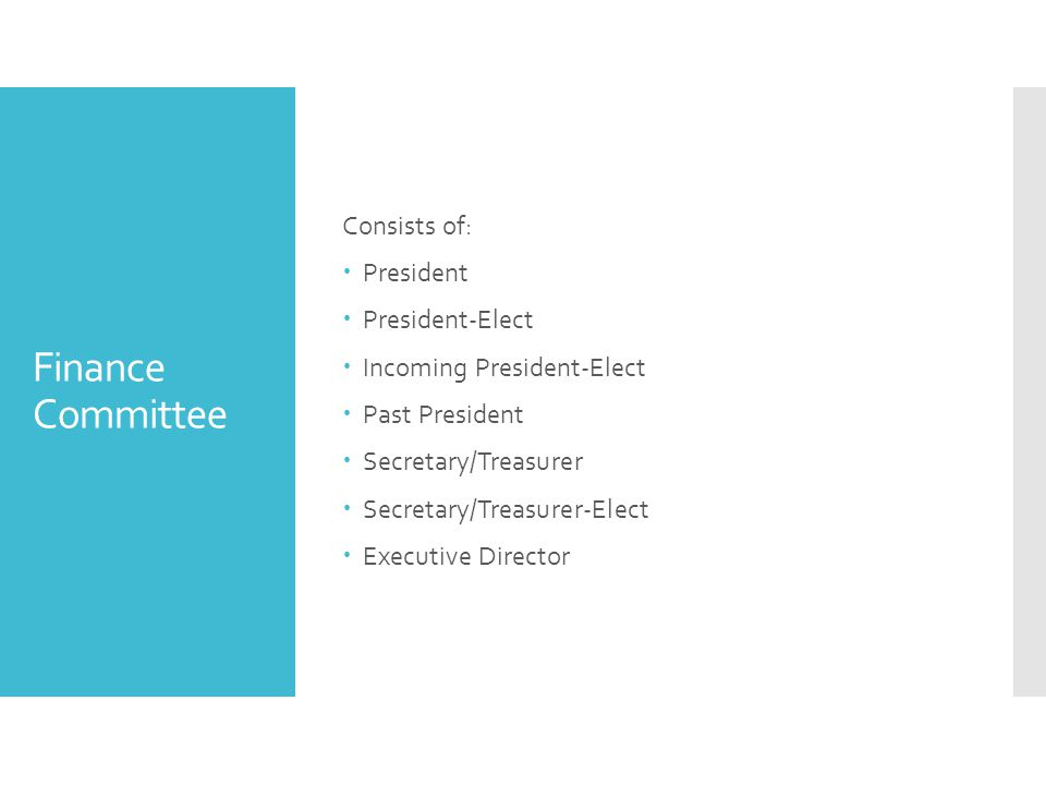 Finance Committee Consists of:  President  President-Elect  Incoming President-Elect  Past President  Secretary/Treasurer  Secretary/Treasurer-Elect  Executive Director